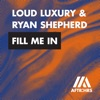 Fill Me In - Single, Loud Luxury & Ryan Shepherd