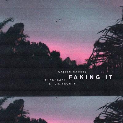Faking It (feat. Kehlani & Lil Yachty) [Radio Edit] - Calvin Harris song