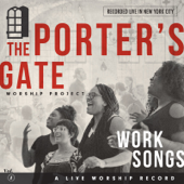 Work Songs: The Porter's Gate Worship Project, Vol. 1 (Live)