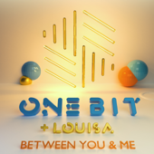 Between You and Me - One Bit & Louisa