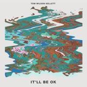 Tom Wilson Kellett - It'll Be Ok