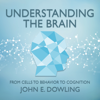 Understanding the Brain: From Cells to Behavior to Cognition - John E. Dowling