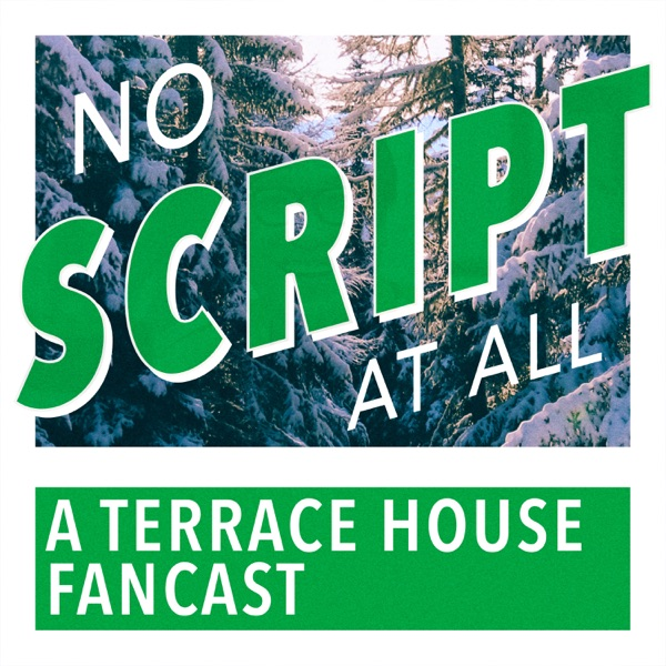 No Script At All - A Terrace House Fancast