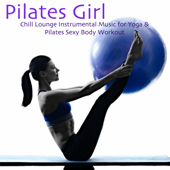 Pilates Girl – Chill Lounge Instrumental Music for Yoga & Pilates Sexy Body Workout