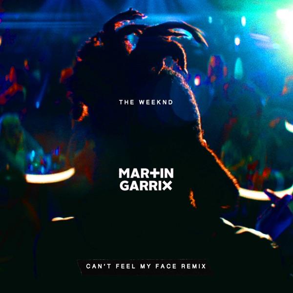 Can't Feel My Face (Martin Garrix Remix) - Single