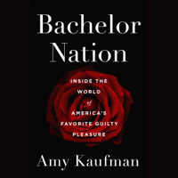 Bachelor Nation: Inside the World of America's Favorite Guilty Pleasure (Unabridged) Audio Book