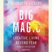 Big Magic: Creative Living Beyond Fear (Unabridged)
