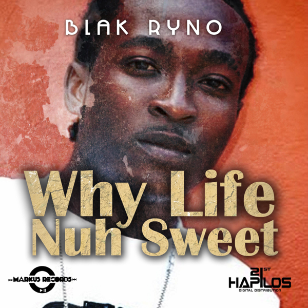 ‎Why Life Nuh Sweet - Single by Blak Ryno