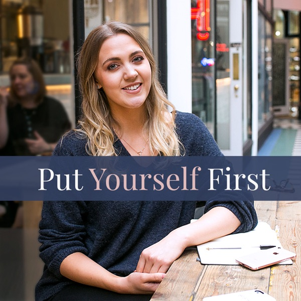 Put Yourself First Podcast | Self Care | Personal Growth | Goal Setting | Inspirational Interviews