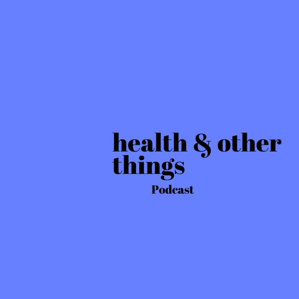 Health and Other Things
