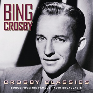 Crosby Classics: Songs from His Famous Radio Broadcasts