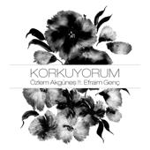 Korkuyorum (feat. Efraim Genç)