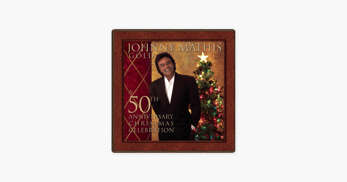 Johnny Mathis Gold: A 50th Anniversary Christmas Celebration by ...