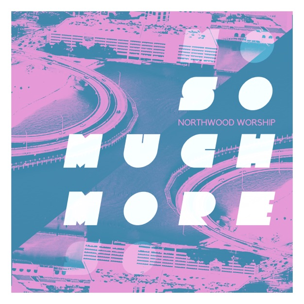 So Much More by Northwood Worship