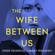 Greer Hendricks & Sarah Pekkanen - The Wife Between Us
