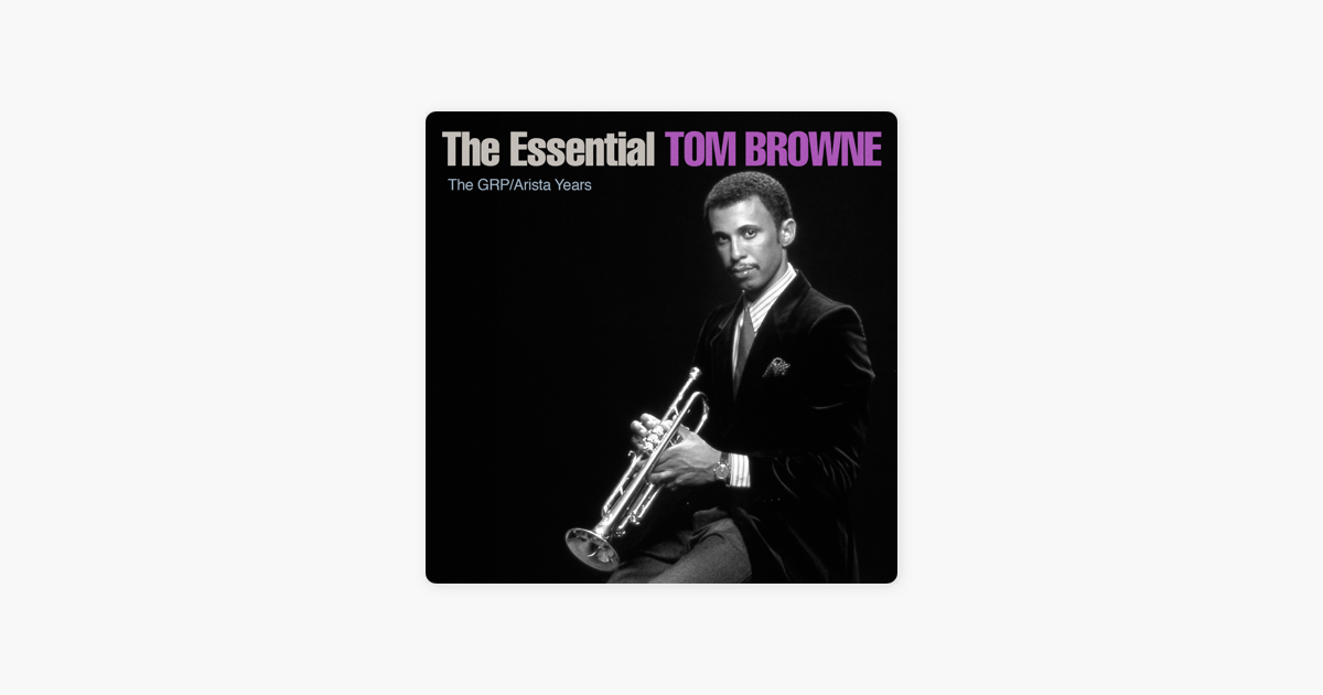 9ebbdf2f66e  The Essential Tom Browne: The GRP/Arista Years by Tom Browne on Apple Music