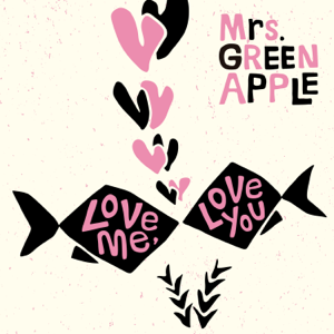 Mrs. Green Apple - Love Me, Love You