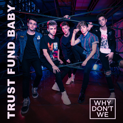 Trust Fund Baby - Why Don't We song