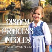 Disney Princess Medley - Claire Ryann Crosby - Claire Ryann Crosby