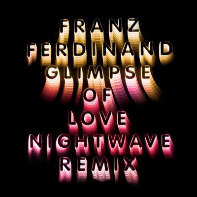 Glimpse of Love (Nightwave 6am Remix) - Single - Franz Ferdinand
