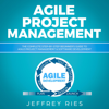 Jeffrey Ries - Agile Project Management: The Complete Step-by-Step Beginner's Guide to Agile Project Management & Software Development: Lean Guides for Scrum, Kanban, Sprint, DSDM XP & Crystal, Book 1 (Unabridged)  artwork