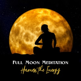 ‎Full Moon Meditation: Harness the Energy - Spiritual Practices, Lucid  Dreaming, Chakra Healing, Harmony & Balance by Mindfulness Meditation Guru