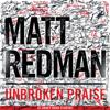 Unbroken Praise (Live) - Matt Redman