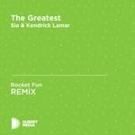The Greatest (Rocket Fun Unofficial Remix) [Sia & Kendrick Lamar] - Single