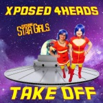 Xposed 4heads - Take Off (feat. Star Girls)