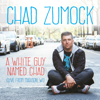 A White Guy Named Chad - Chad Zumock