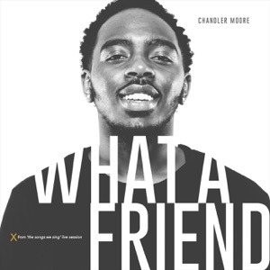 Chandler Moore - What a Friend