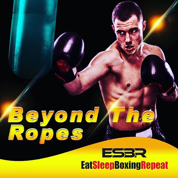 Beyond The Ropes Boxing Podcast