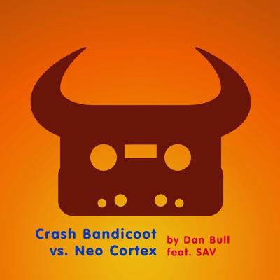 Crash Bandicoot vs. Neo Cortex (feat. SAV) - Single - Dan Bull