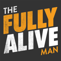 The Fully Alive Man Podcast