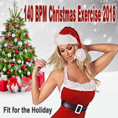 140 Bpm Christmas Exercise 2018 - Fit for the Holiday & DJ Mix (The Best Music for Aerobics, Pumpin' Cardio Power, Plyo, Exercise, Steps, Barré, Curves, Sculpting, Abs, Butt, Lean, Twerk, Slim Down Fitness Workout)