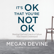 It's OK That You're Not OK: Meeting Grief and Loss in a Culture That Doesn't Understand (Unabridged)