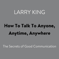 Larry King - How To Talk To Anyone, Anytime, Anywhere: The Secrets of Good Communication (Abridged) artwork