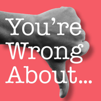 You're Wrong About...