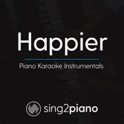 Happier (Originally Performed by Ed Sheeran) [Piano Karaoke Version] - Sing2Piano - Sing2Piano