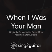 When I Was Your Man (Originally Performed by Bruno Mars) [Acoustic Guitar Karaoke]