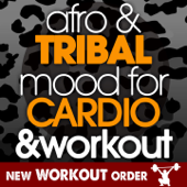 Afro and Tribal Mood For Cardio and Workout (1 Hour Fitness & Workout Unmixed Compilation - 128 Bpm / 32 Count - Selected By New Workout Order)