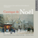 Choir of Gonville and Caius College, Cambridge & Geoffrey Webber - Cantique de Noël: French Music for Christmas from Berlioz to Debussy
