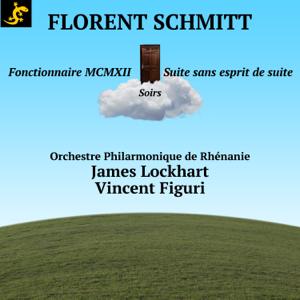 Vincent Figuri, James Lockhart & Orchestre Philharmonique de Rhénanie - Florent Schmitt: Fonctionnaire MCMXII (Première mondiale avec texte original)