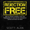 Rejection Free: How to Choose Yourself First and Take Charge of Your Life by Confidently Asking For What You Want (Unabridged) - Scott Allan
