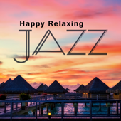 Happy Relaxing Jazz: Instrumental Lounge Experience, Music for Studying, Sleep and Work With, Chillout Cafe, Amazing and Positive Time