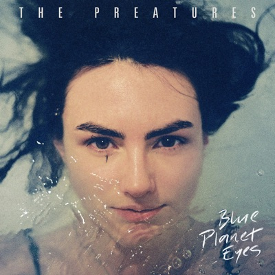Blue Planet Eyes - The Preatures