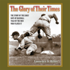 Lawrence S. Ritter - The Glory of Their Times: The Story of the Early Days of Baseball Told by the Men Who Played It  artwork