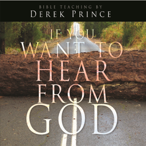 Derek Prince - If You Want to Hear from God