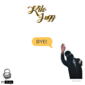 Bye! - Kilo Jugg