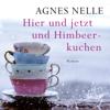 Agnes-Christine Nelle - Hier und jetzt und Himbeerkuchen Grafik